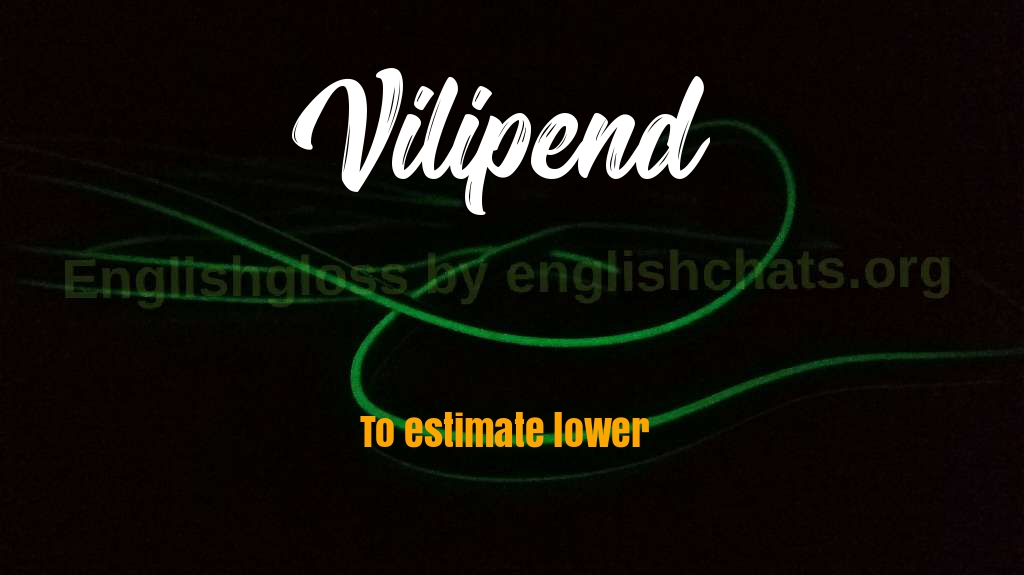 Word of the day- Vilipend