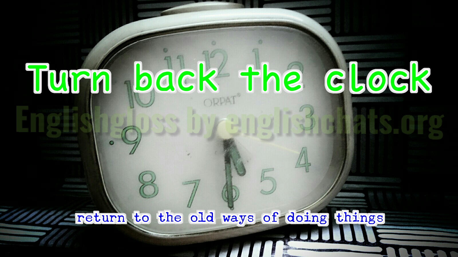 Idiom- Turn back the clock