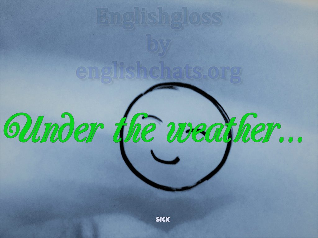 Idiom - under the weather