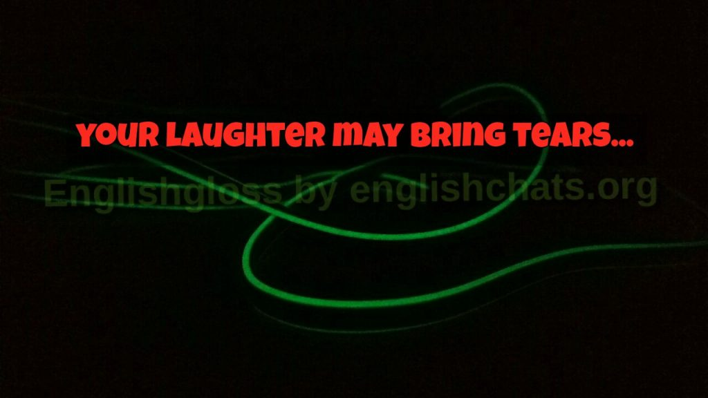 Topic - Laughter may bring tears